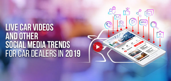 Live Car Videos and Other Social Media Trends for Car Dealers in 2019 | Izmo Cars