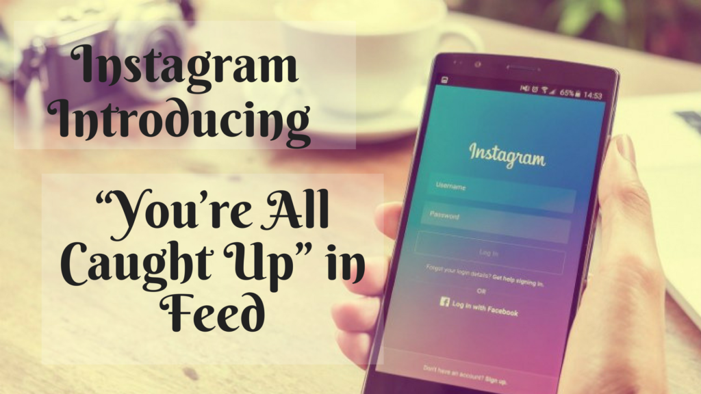 "Instagram Introducing ""You're All Caught Up"" in Feed 