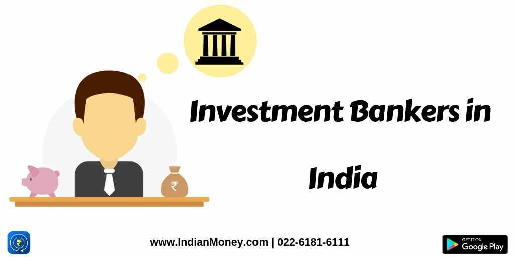 Investment Bankers in India: What you need to Know?