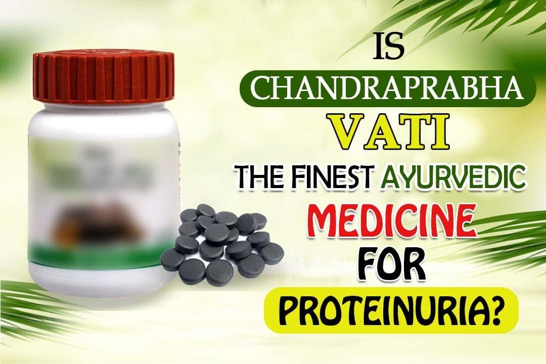 Chandraprabha Vati The Finest Ayurvedic Medicine For Proteinuria