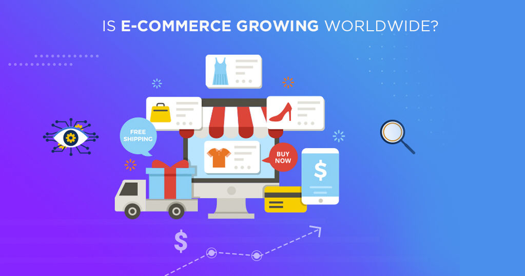 Is Ecommerce Growing Worldwide? – A Complete Analysis