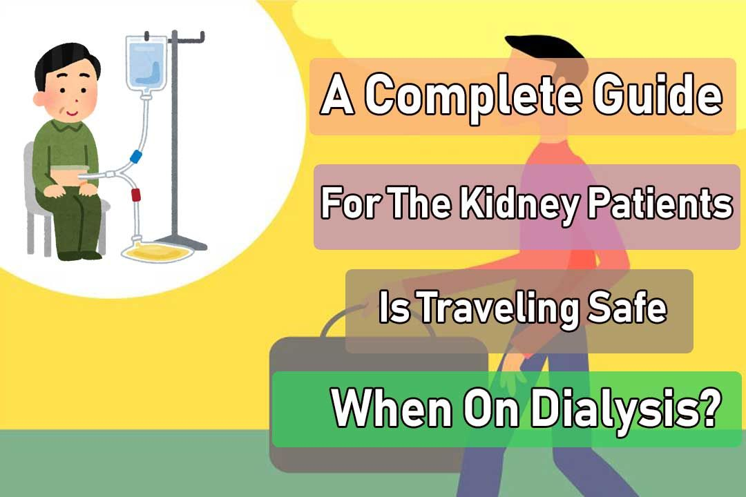 A Complete Guide For The Kidney Patients – Is Traveling Safe When On Dialysis?