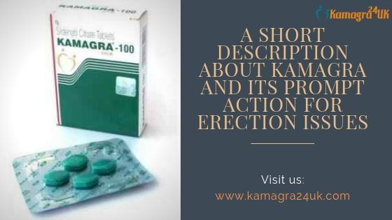 A short description of Kamagra and its prompt action for erection issues