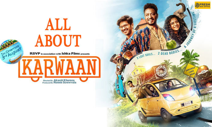 Karwaan Budget, Box Office Collection, Review, Cast Crew, Songs, Story