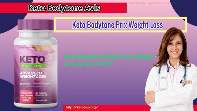 Keto Bodytone Avis- Keto Bodytone Pharmacie Weight Loss Scam or NOT