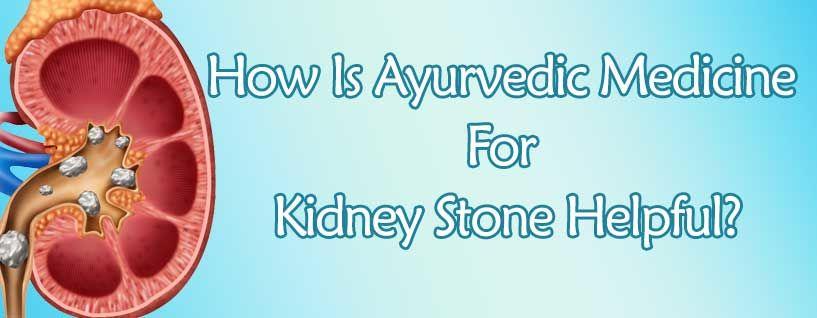 How Is Ayurvedic Medicine For Kidney Stone Helpful?