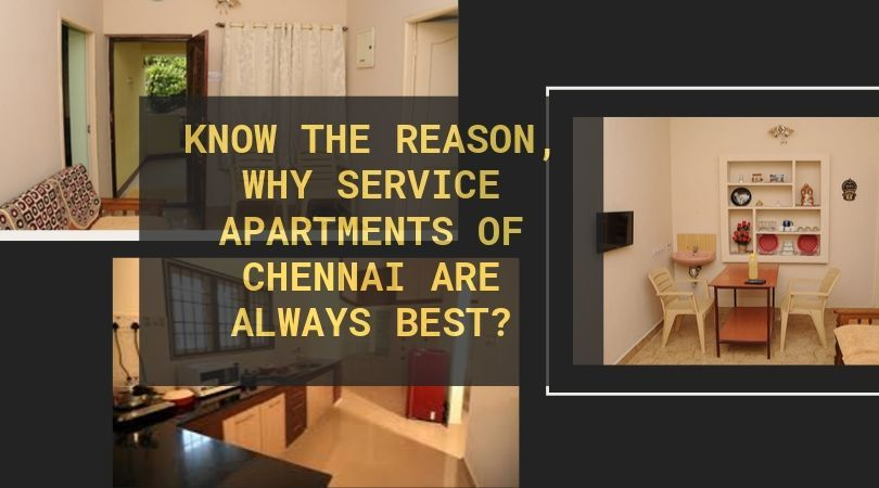Know the Reason, Why Service Apartments of Chennai are Always Best?