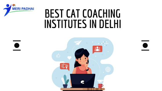 Best CAT Coaching Institutes in Delhi | Meripadhai