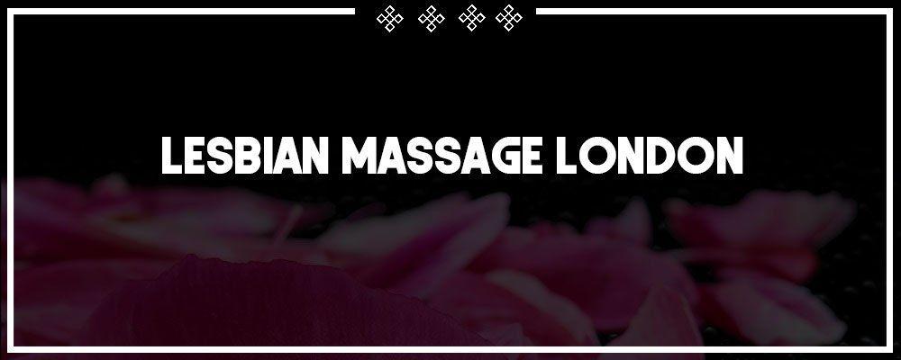 Lesbian Massage London by Tantric Pleasure Paddington W2
