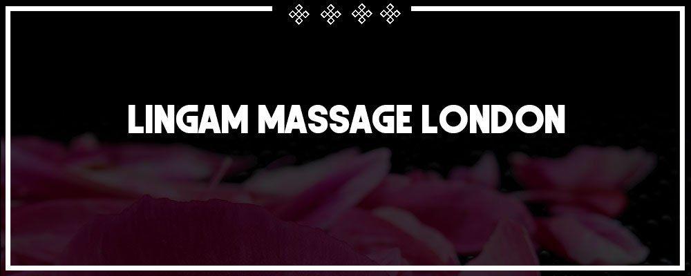 Lingam Massage London - Incall  & Outcall Lingam Services