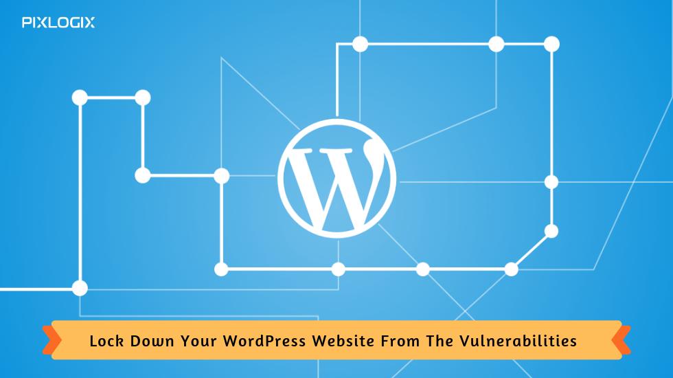 5 Tweaks to Lock Down Your WordPress Website From The Vulnerabilities - Nick Throlson Professional Word Press Web Designer