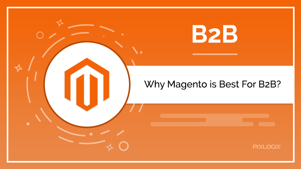 Magento Development - The Right Choice for B2B Enterprises