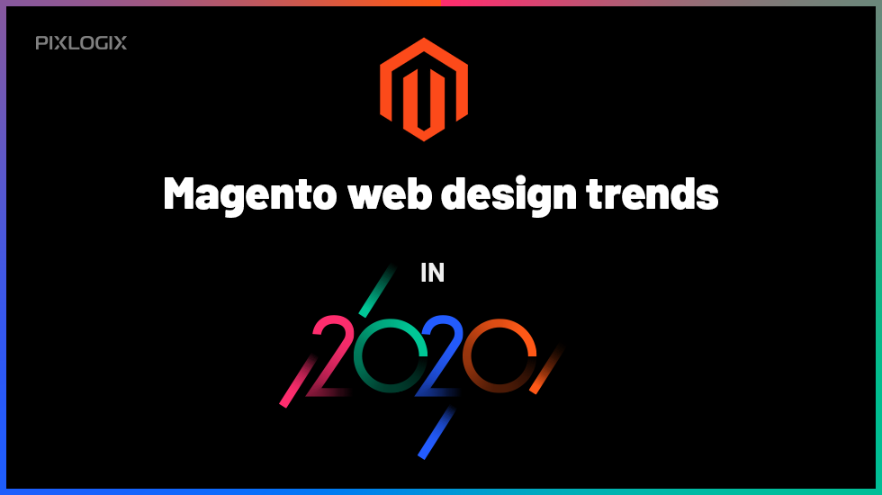 Topmost Magento web design trends to explore in 2020