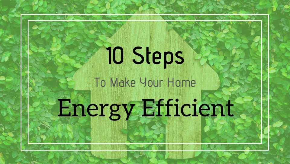 10 Steps to Make Your Home Energy Efficient