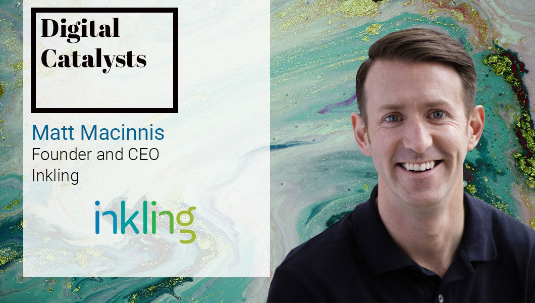 Interview with Matt MacInnis, Co-founder and CEO at Inkling   The Digital Enterprise
