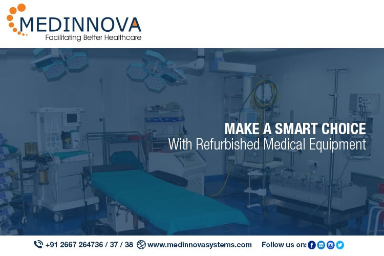 What Paved Way For Increased Refurbished Medical Equipment Demand! Why Is It Good? – Medinnova Systems