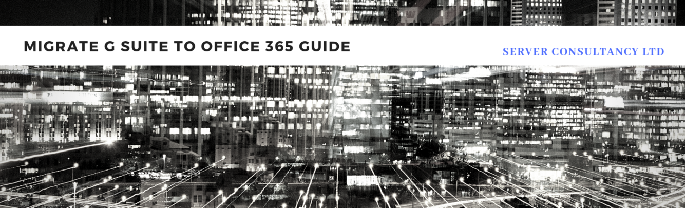 Migrate G Suite to Office 365 Guide - Download - 4shared - Server Consultancy Ltd consultancy