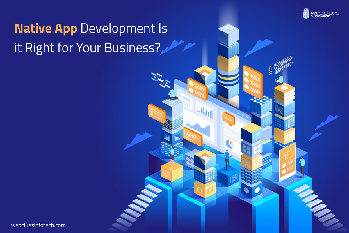 Native App Development Is it Right for Your Business | WebClues Infotech