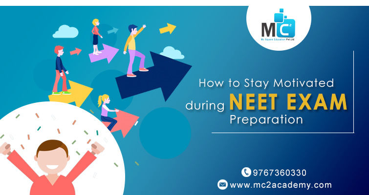 How to Stay Motivated during NEET Exam Preparation