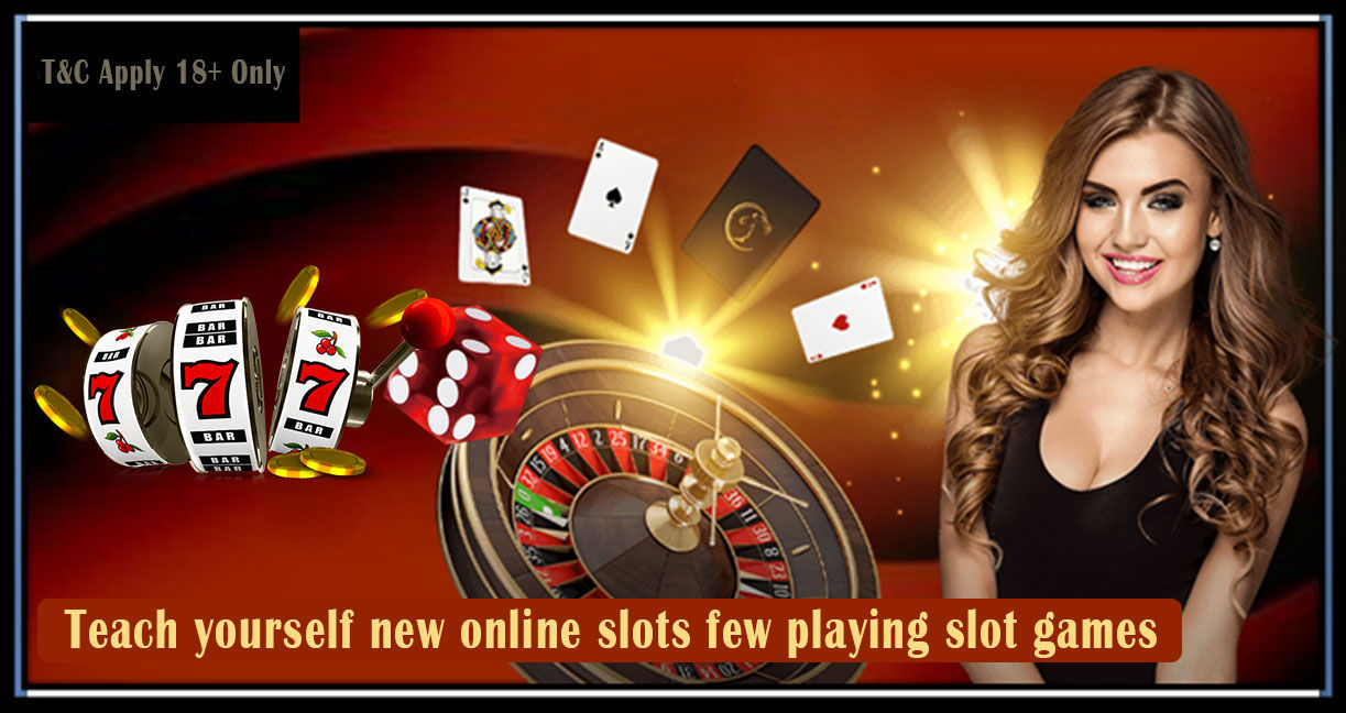 Teach yourself new online slots few playing slot games
