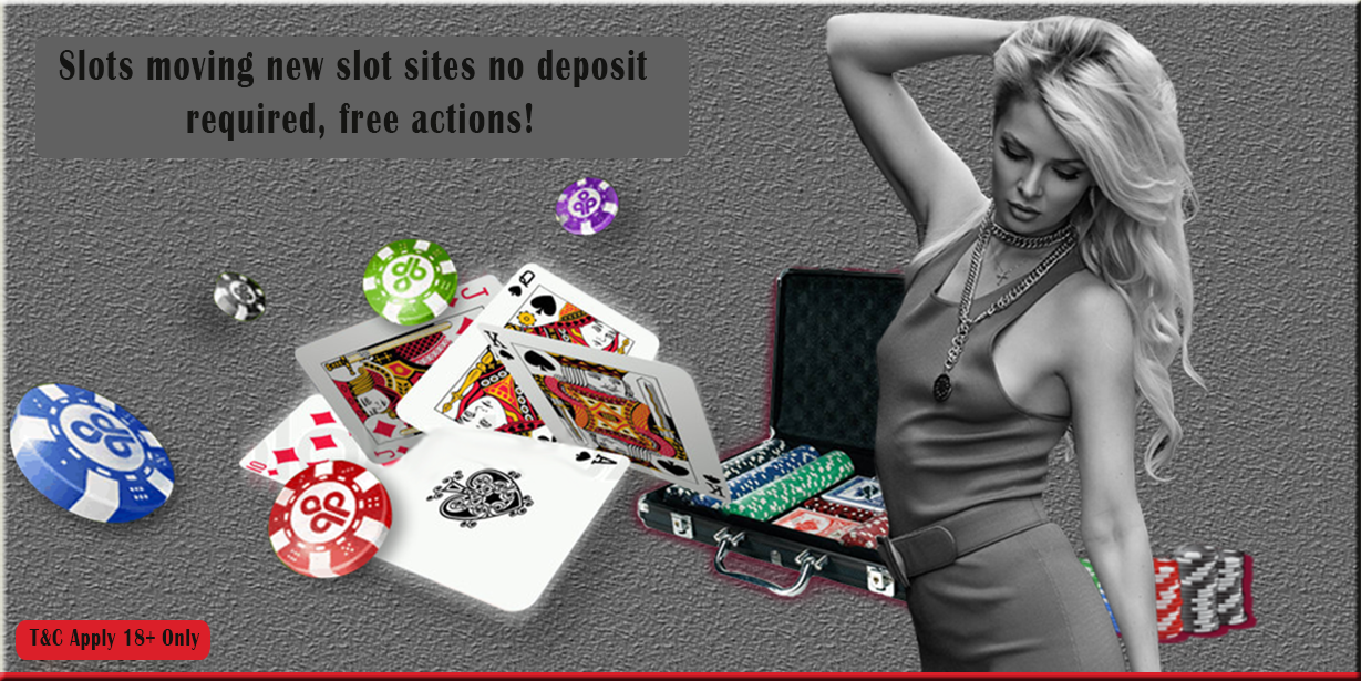 Slots moving new slot sites no deposit required, free actions!