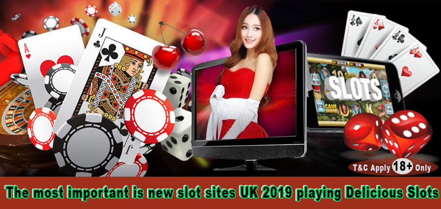 The most important is new slot sites UK 2019 playing Delicious Slots