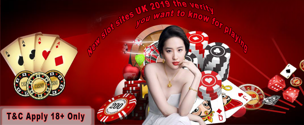 New slot sites UK 2019 the verity you want to know for playing