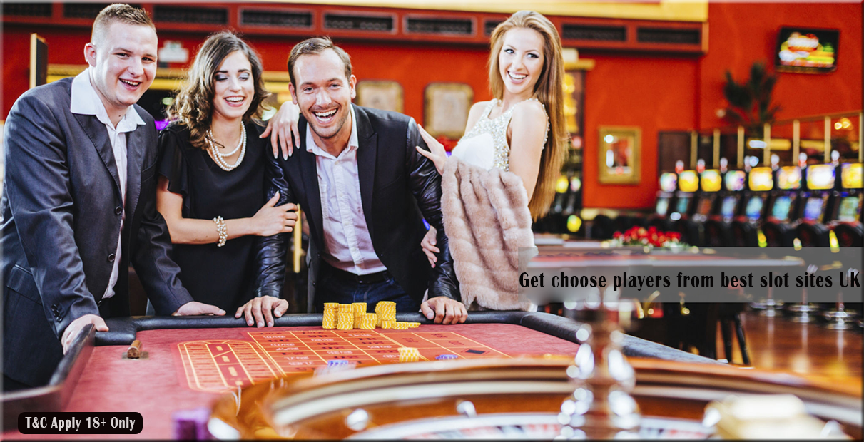Get choose players from best slot sites UK - jossstone224