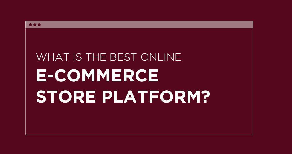 What is the Best Online E-commerce Store Platform? - Ecommerce Website Builder