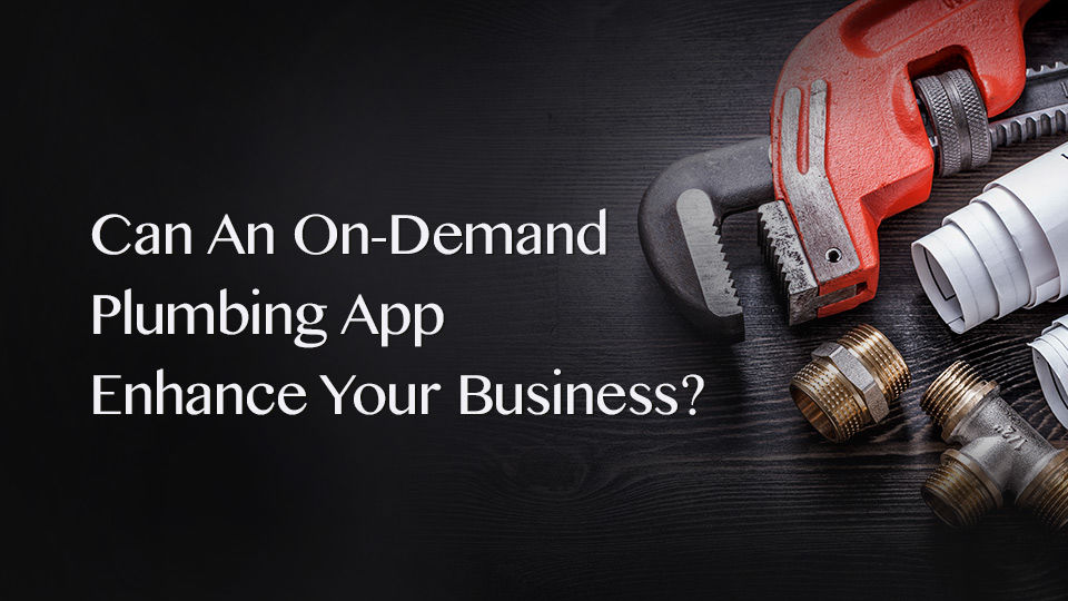 Can An On-Demand Plumber App Enhance Your Business? - Innofied