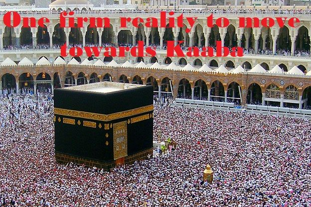 One firm reality to move towards Kaaba