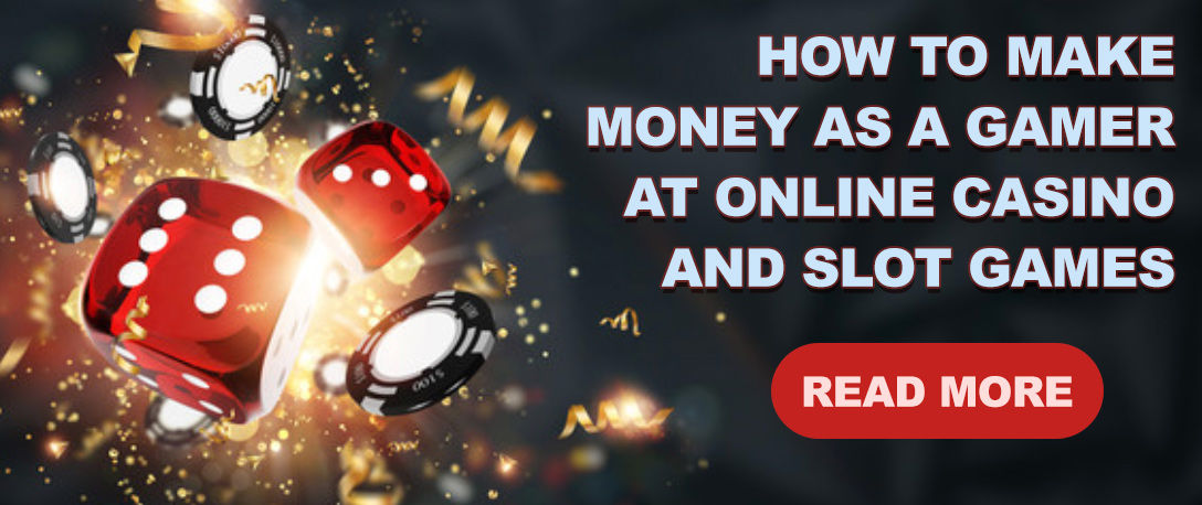 How to make money as a gamer at online casino and slot games