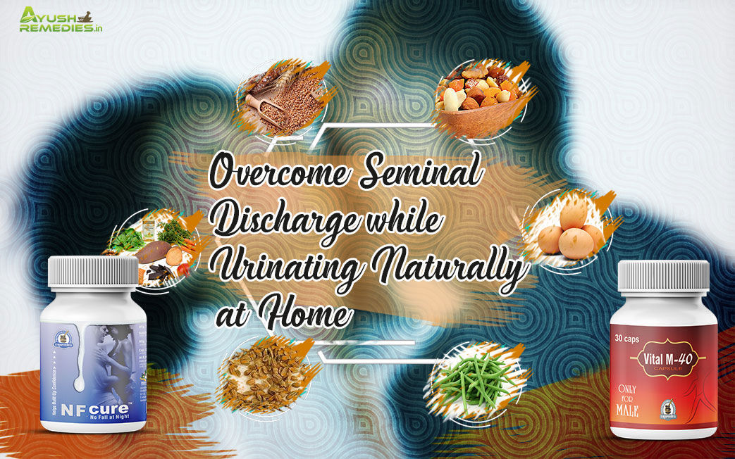 Overcome Seminal Discharge while Urinating Naturally at Home