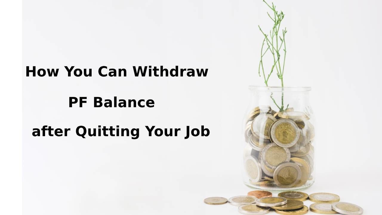 How You Can Withdraw PF Balance after Quitting Your Job?