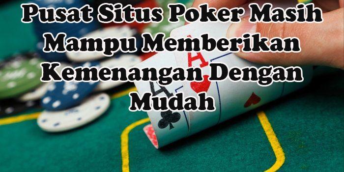 Pusat Situs Poker Mampu Memberikan Kemenangan Dengan Mudah – PKV Game – Daftar Situs Judi Poker Online Terpercaya