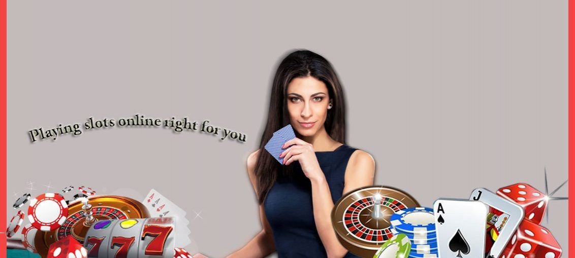 Playing slots online right for you with their delicious offers