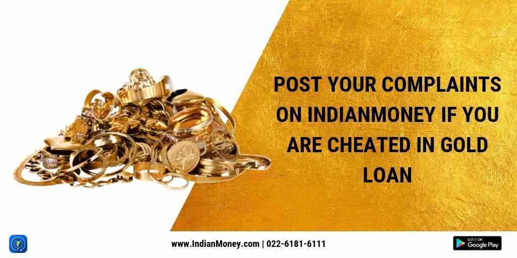 Post Your Complaints on IndianMoney If you are cheated in Gold loan
