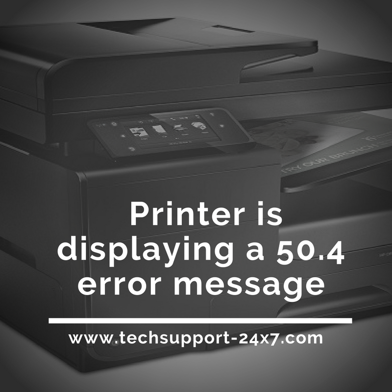 [Solved] Why printer is displaying a 50.4 error message | Call @ 1-844-813-3268