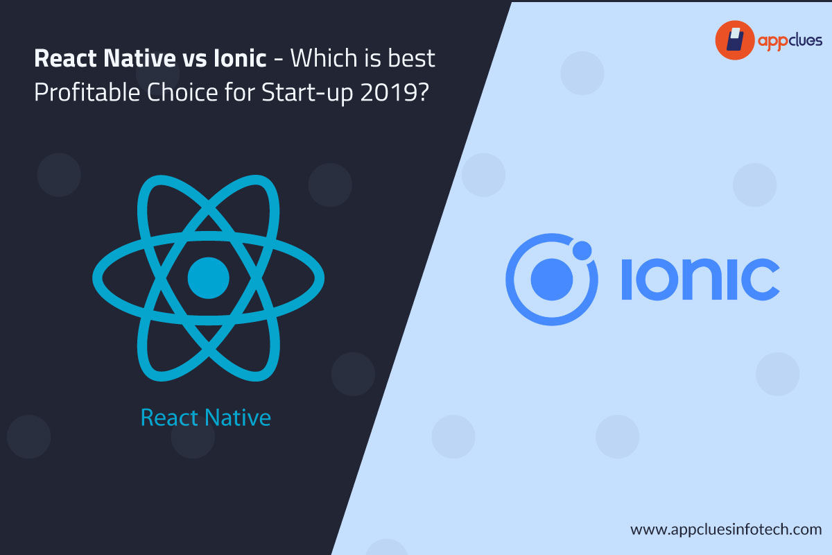 React Native vs. Ionic - Which is best Profitable Choice for Start-up 2019?