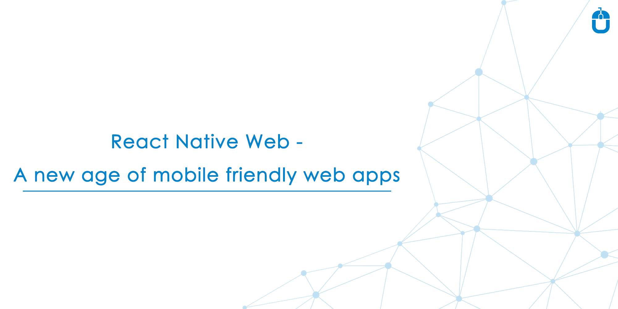 React Native Web - A New Age Of Mobile Friendly Web Apps