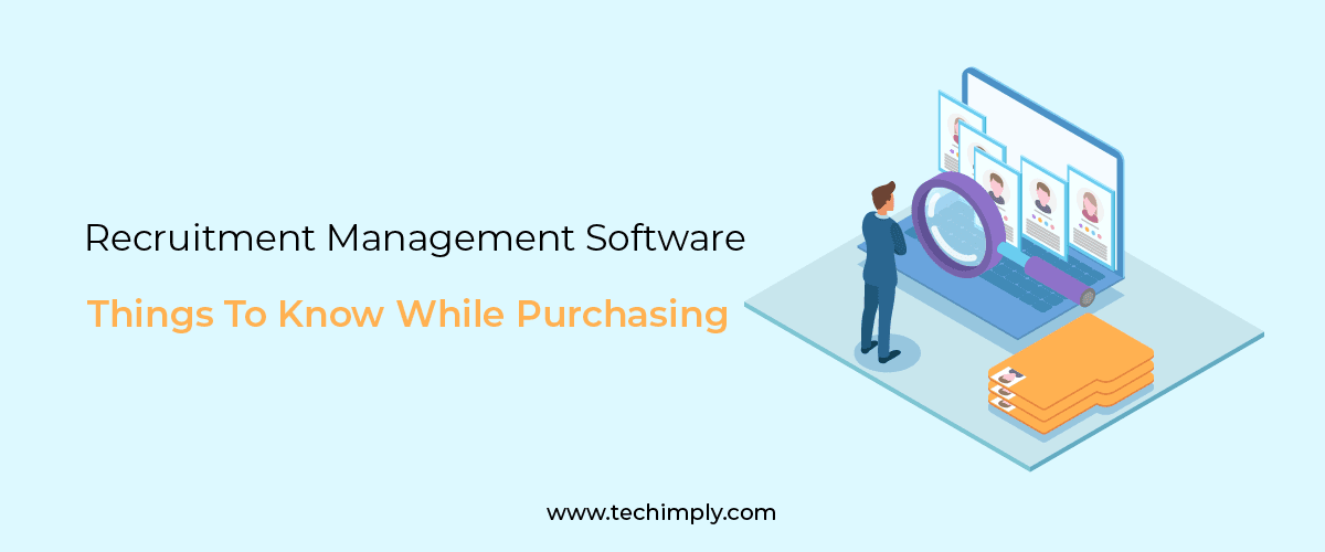 Things To Know While Purchasing a Recruitment Management Software.