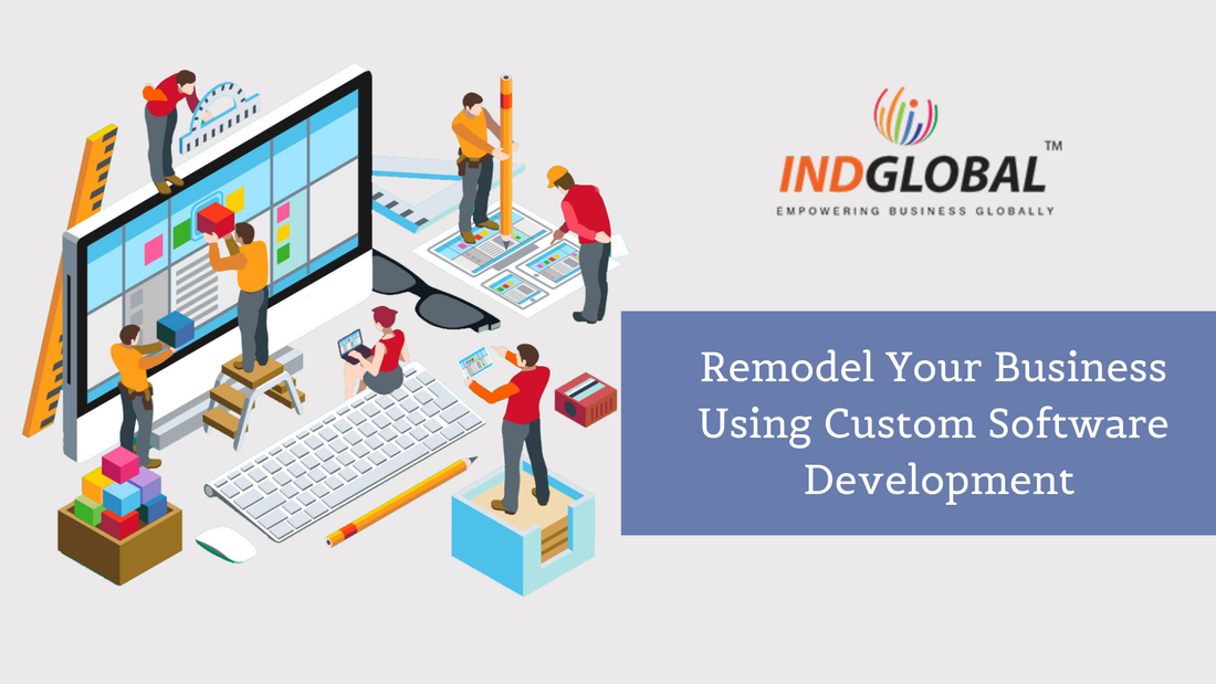 Remodel Your Business Using Custom Software Development