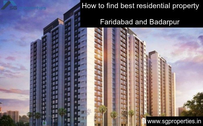 Properties Faridabad, badarpur, Palwal in Delhi: How to find best residential property in Faridabad and Badarpur