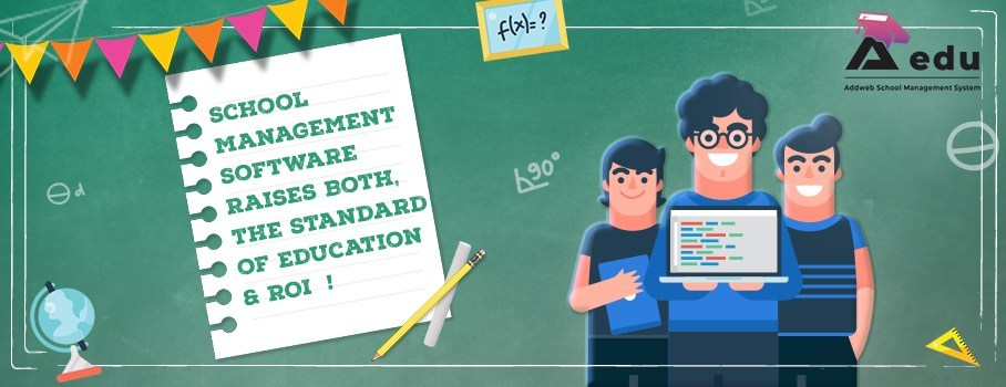 School Management Software Raises Both, the Standard of Education & ROI!