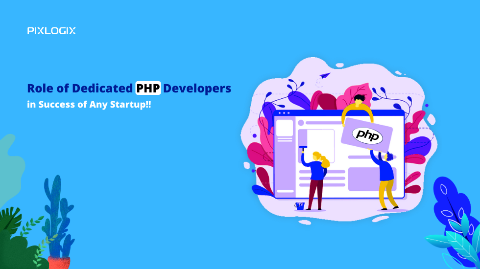 Role of Dedicated PHP Developers in Success of Any Startup