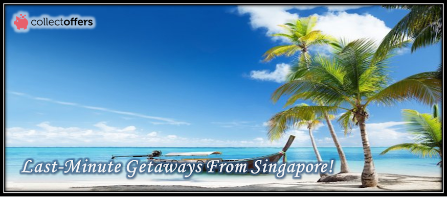 Last-Minute Getaway Destinations from Singapore