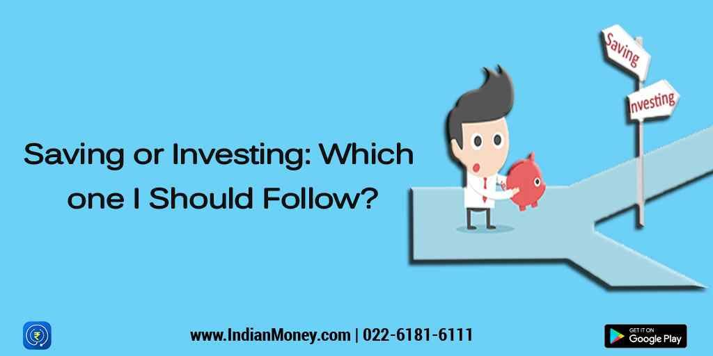 Saving or Investing: Which one I Should Follow?