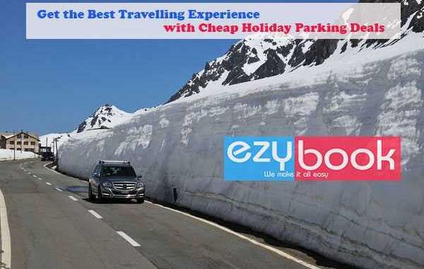 Get the Best Travelling Experience with Cheap Holiday Parking Deals
