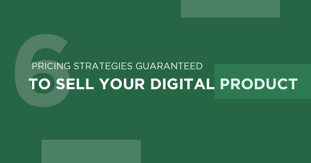 6 Pricing Strategies Guaranteed to Sell your Digital Product