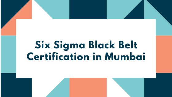 Six Sigma Black Belt Certification in Mumbai